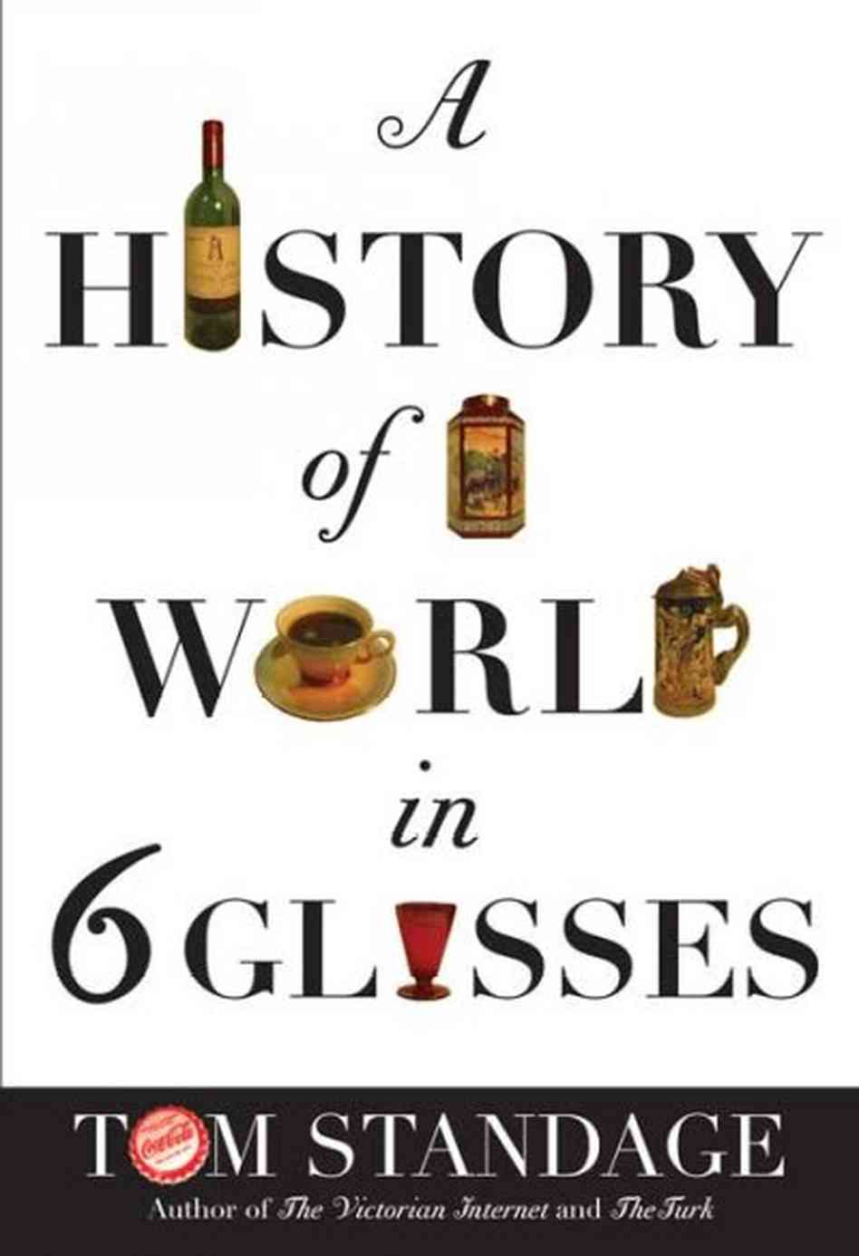 world in 6 glasses Tom standage urges drinkers to savor the history of their favorite beverages along with the taste the author of a history of the world in 6 glasses (walker & company, june 2005), standage lauds the libations that have helped shape our world from the stone age to the present day the ancient.